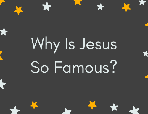 Why Is Jesus So Famous?