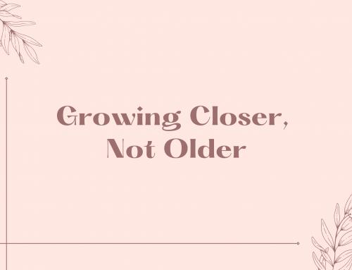 Growing Closer, Not Older